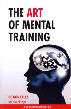 The Art of Mental Training: A Guide to Performance Excellence (Paperback)