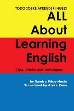 Todo Sobre Aprender Ingles All About Learning English: Tips, Trips and Techniques (Hardcover)