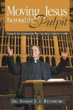 Moving Jesus Beyond the Pulpit: Doing It the Community Way Can Help Church Growth (Hardcover)