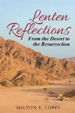 Lenten Reflections: From the Desert to the Resurrection (Paperback)