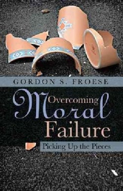 Overcoming Moral Failure: Picking Up the Pieces (Paperback)