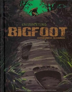 Encountering Bigfoot: Eyewitness Accounts (Hardcover)