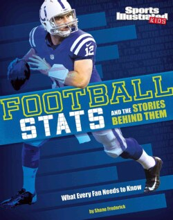 Football Stats and the Stories Behind Them: What Every Fan Needs to Know (Hardcover)