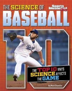 The Science of Baseball: The Top Ten Ways Science Affects the Game (Paperback)