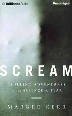 Scream: Chilling Adventures in the Science of Fear (CD-Audio)