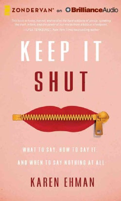 Keep It Shut: What to Say, How to Say It, and When to Say Nothing at All (CD-Audio)