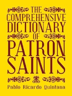 The Comprehensive Dictionary of Patron Saints (Paperback)