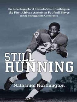 Still Running: The Autobiography of Kentuckys Nate Northington, the First African American Football Player i... (Paperback)