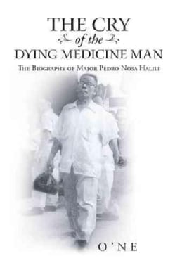 The Cry of the Dying Medicine Man: The Biography of Major Pedro Nosa Halili (Paperback)