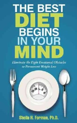 The Best Diet Begins in Your Mind: Eliminate the Eight Emotional Obstacles to Permanent Weight Loss (Paperback)