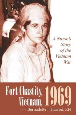 Fort Chastity, Vietnam, 1969: A Nurses Story of the Vietnam War (Hardcover)
