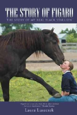 The Story of Figaro: The Story of My Real Black Stallion (Hardcover)