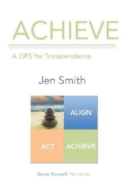 Achieve: A Gps for Transcendence (Paperback)