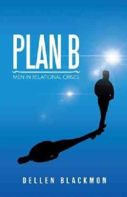 Plan B: Men in Relational Crises (Hardcover)