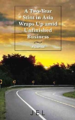 A Two-year Stint in Asia Wraps Up Amid Unfinished Business: A Journal (Paperback)