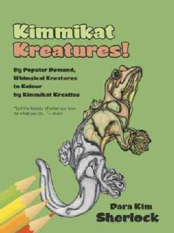 Kimmikat Kreatures!: By Popular Demand, Whimsical Kreatures to Kolour by Kimmikat Kreative (Paperback)