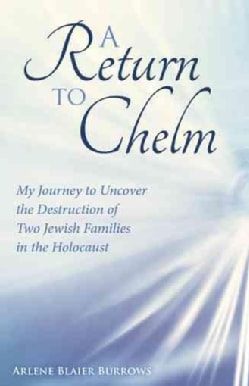 A Return to Chelm: My Journey to Uncover the Destruction of Two Jewish Families in the Holocaust (Paperback)