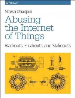 Abusing the Internet of Things: Blackouts, Freakouts, and Stakeouts (Paperback)