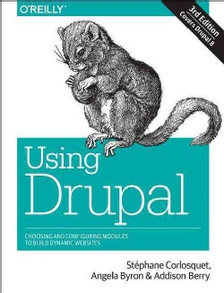 Using Drupal: Choosing and Configuring Modules to Build Dynamic Websites (Paperback)
