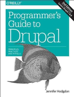 Programmer's Guide to Drupal: Principles, Practices, and Pitfalls (Paperback)
