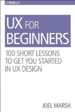 Ux for Beginners: A Crash Course in 100 Short Lessons (Paperback)