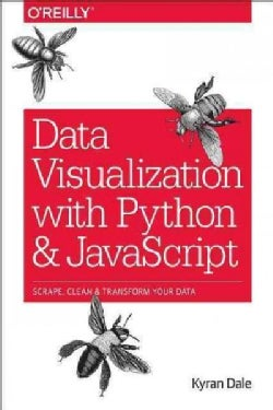 Data Visualization With Python and Javascript: Scrape, Clean, Explore & Transform Your Data (Paperback)
