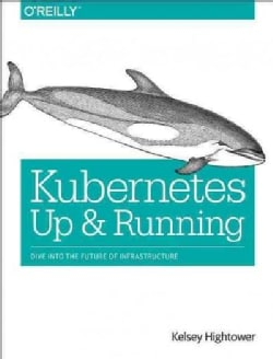 Kubernetes: Up and Running; Dive into the Future of Infrastructure (Paperback)
