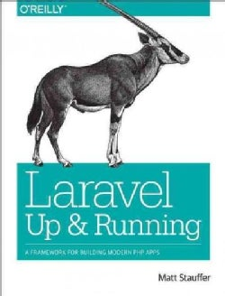 Laravel: Up and Running: A Framework for Building Modern PHP Apps (Paperback)