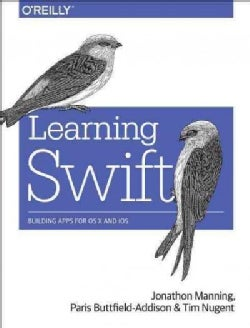 Learning Swift: Building Apps for OS X and Ios (Paperback)