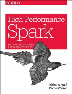 High Performance Spark: Best Practices for Scaling and Optimizing Apache Spark (Paperback)