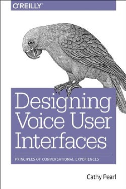 Designing Voice User Interfaces: Principles of Conversational Experiences (Paperback)
