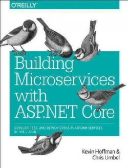 Building Microservices With Asp.net Core: Develop, Test, and Deploy Cross-platform Services in the Cloud (Paperback)
