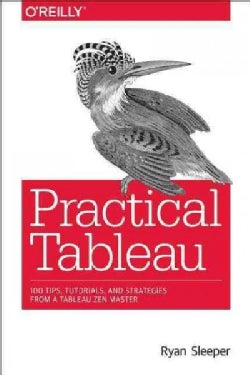 Practical Tableau: 100 Tips, Tutorials, and Strategies from a Tableau Zen Master (Paperback)