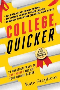College, Quicker: 24 Practical Ways to Save Money and Get Your Degree Faster (Paperback)