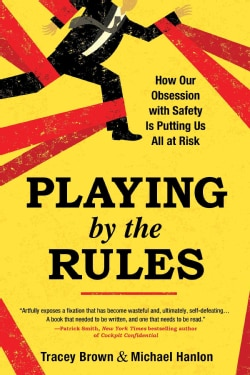 Playing by the Rules: How Our Obsession With Safety Is Putting Us All at Risk (Paperback)