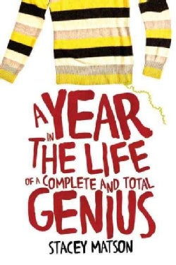 A Year in the Life of a Complete and Total Genius (Hardcover)