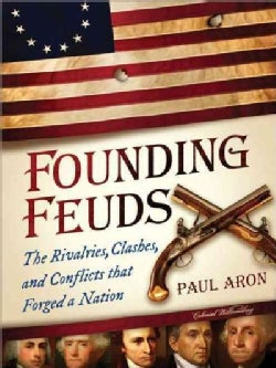 Founding Feuds: The Rivalries, Clashes, and Conflicts That Forged a Nation (Paperback)