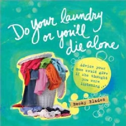 Do Your Laundry or You'll Die Alone: Advice your mom would give if she thought you were listening (Hardcover)