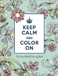 Keep Calm and Color on: The Stress-Relief Coloring Book (Paperback)