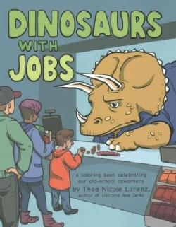 Dinosaurs With Jobs: A Coloring Book Celebrating Our Old-School Coworkers (Paperback)