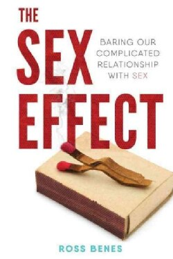 The Sex Effect: Baring Our Complicated Relationship With Sex (Hardcover)