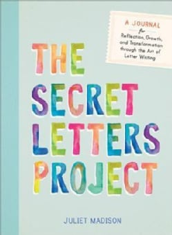 The Secret Letters Project: A Journal for Reflection, Growth, and Transformation Through the Art of Letter Writing (Paperback)