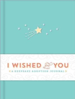 I Wished for You: A Keepsake Adoption Journal (Record book)