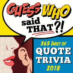 Guess Who Said That 2018 Calendar: 365 Days of Quote Trivia (Calendar)