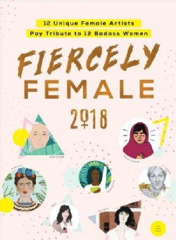 2018 Fiercely Female Wall Poster: 12 Unique Female Artists Pay Tribute to 12 Badass Women (Calendar)
