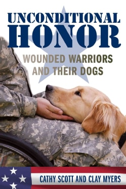 Unconditional Honor: Wounded Warriors and Their Dogs (Hardcover)