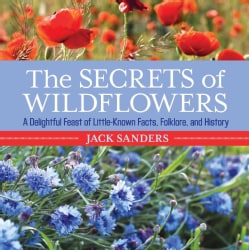 The Secrets of Wildflowers: A Delightful Feast of Little-Known Facts, Folklore, and History (Paperback)