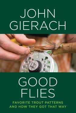 Good Flies: Favorite Trout Patterns and How They Got That Way (Hardcover)