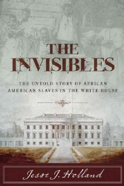 The Invisibles: The Untold Story of African American Slaves in the White House (Hardcover)