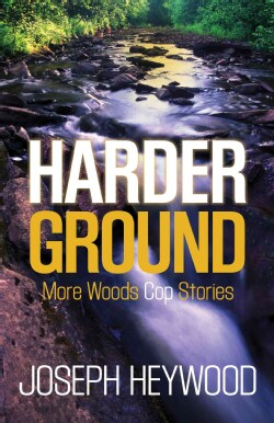 Harder Ground: More Woods Cop Stories (Paperback)